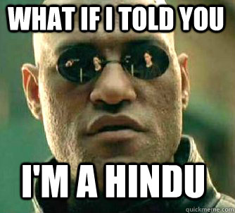 what if i told you im a hindu - Matrix Morpheus