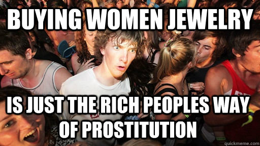 buying women jewelry is just the rich peoples way of prosti - Sudden Clarity Clarence