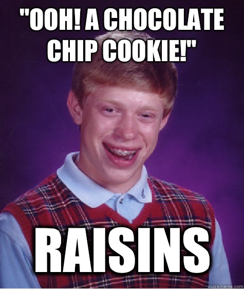 Ooh A chocolate chip cookie Raisins - Bad Luck Brian