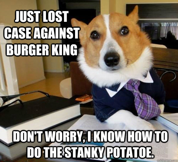 just lost case against burger king dont worry i know how t - Lawyer Dog