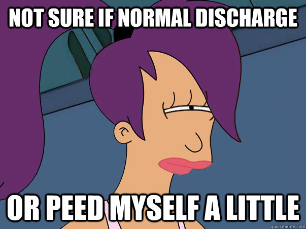 not sure if normal discharge or peed myself a little - Leela Futurama