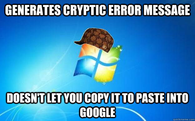 generates cryptic error message doesnt let you copy it to p - Scumbag Windows