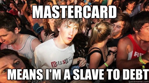mastercard means im a slave to debt - Sudden Clarity Clarence