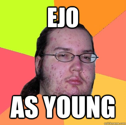 ejo as young  - Butthurt Dweller