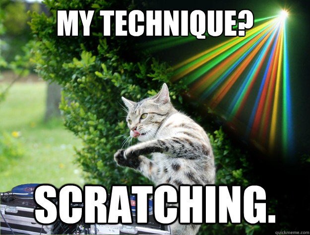 my technique scratching -