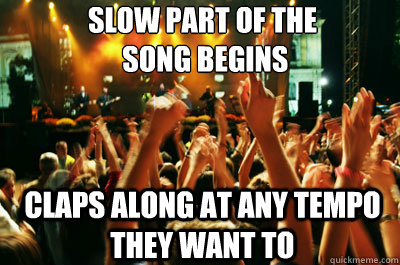 slow part of the song begins claps along at any tempo they  - 