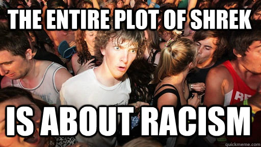 the entire plot of shrek is about racism - Sudden Clarity Clarence