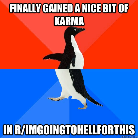 finally gained a nice bit of karma in rimgoingtohellforthis - Socially Awesome Awkward Penguin
