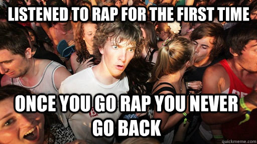 listened to rap for the first time once you go rap you never - Sudden Clarity Clarence