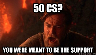 50 cs you were meant to be the support - Epic Fucking Obi Wan