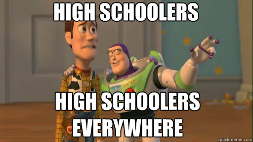 high schoolers high schoolers everywhere - Everywhere