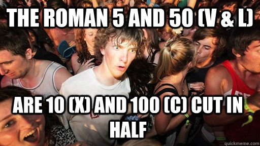 the roman 5 and 50 v l are 10 x and 100 c cut in ha - Sudden Clarity Clarence