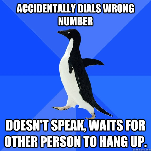 accidentally dials wrong number doesnt speak waits for oth - Socially Awkward Penguin