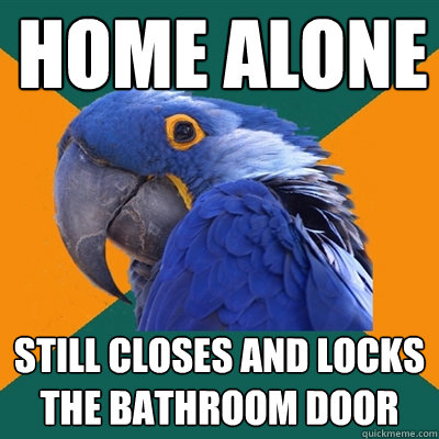 home alone still closes and locks the bathroom door - Paranoid Parrot