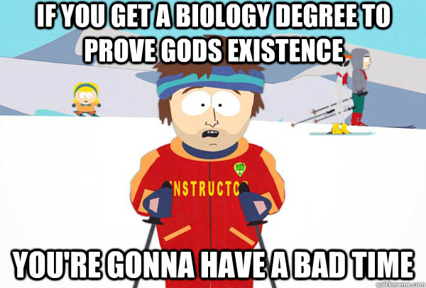 if you get a biology degree to prove gods existence youre g - Super Cool Ski Instructor