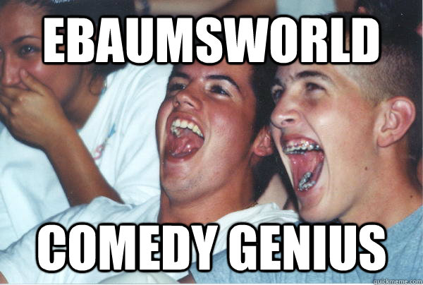 ebaumsworld comedy genius - Immature High Schoolers