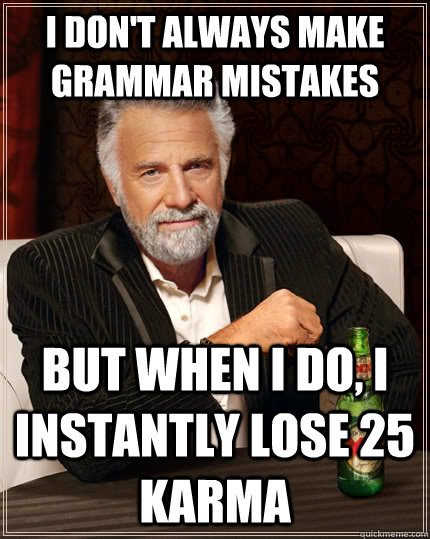 i dont always make grammar mistakes but when i do i instan - The Most Interesting Man In The World