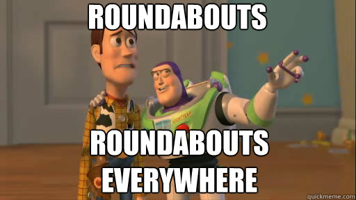 roundabouts roundabouts everywhere - Everywhere