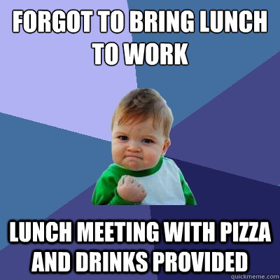 forgot to bring lunch to work lunch meeting with pizza and d - Success Kid