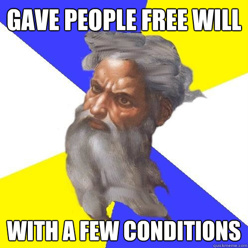 gave people free will with a few conditions - Advice God
