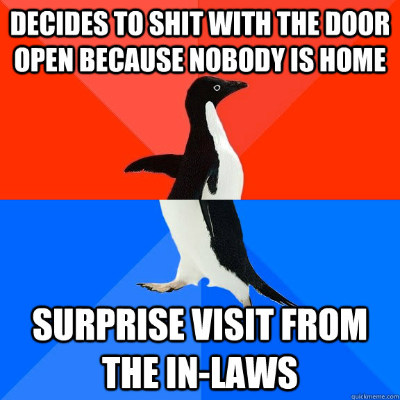 decides to shit with the door open because nobody is home su - Socially Awesome Awkward Penguin