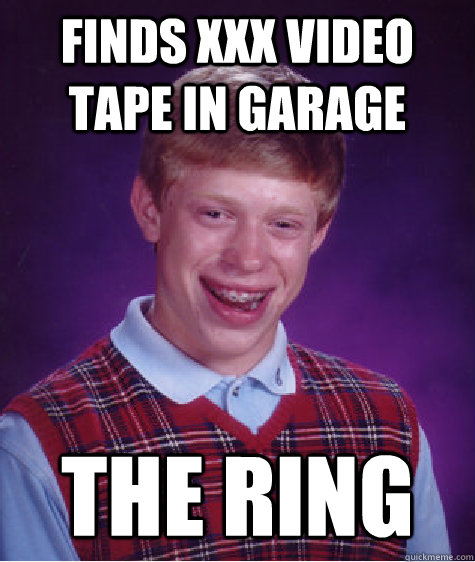finds xxx video tape in garage the ring - Bad Luck Brian