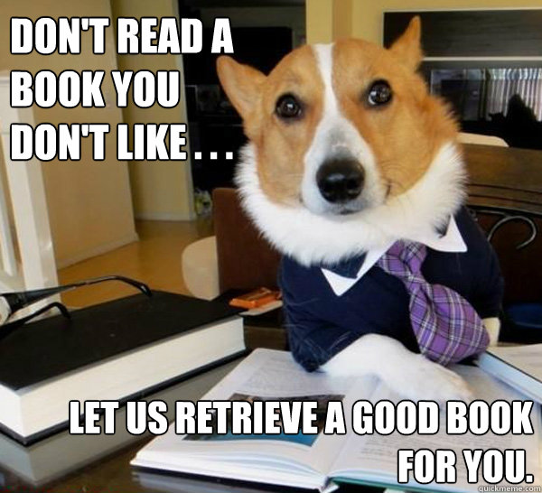 dont read a book you dont like let us retrieve a goo - Lawyer Dog