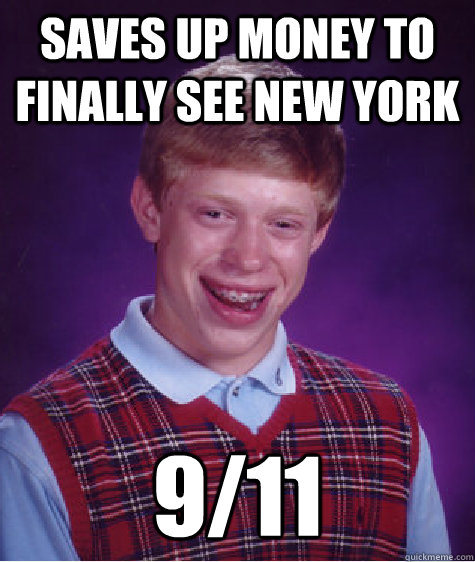 saves up money to finally see new york 911 - Bad Luck Brian