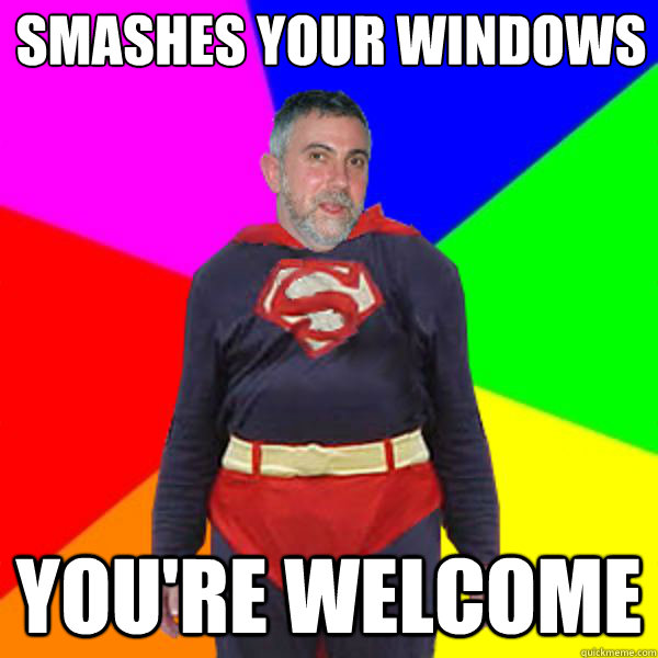 smashes your windows youre welcome - Super Krugman