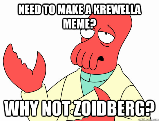 need to make a krewella meme why not zoidberg - Why not zoidberg-baby