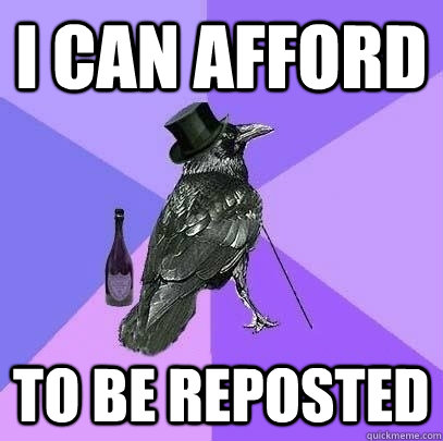 i can afford to be reposted - Rich Raven
