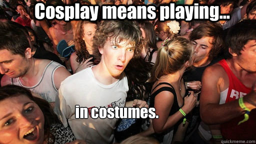 cosplay means playing in costumes - Sudden Clarity Clarence