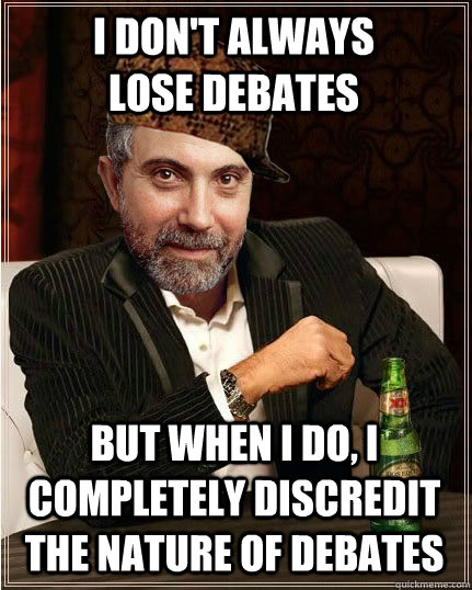 i dont always lose debates but when i do i completely disc - The Most Interesting Scumbag in the World