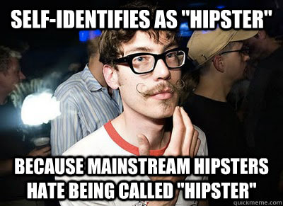 selfidentifies as hipster because mainstream hipsters hat - Super Hipster