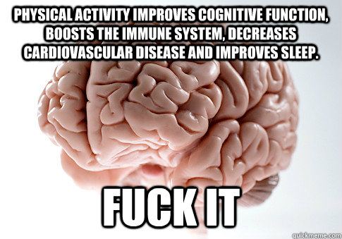 physical activity improves cognitive function boosts the im - Scumbag Brain