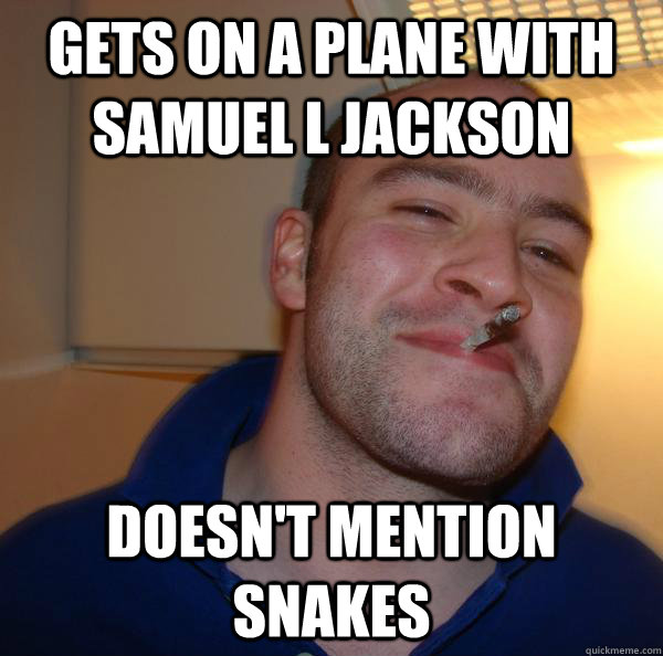 gets on a plane with samuel l jackson doesnt mention snakes - Good Guy Greg
