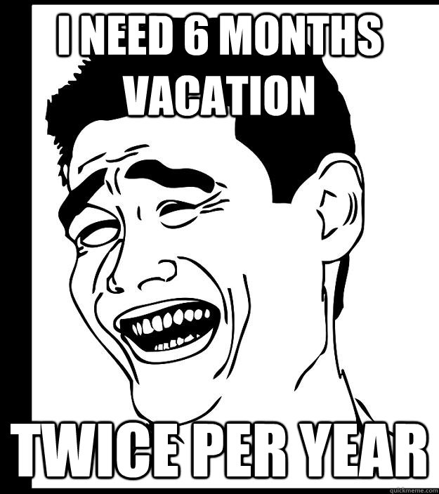 i need 6 months vacation twice per year - Yao ming