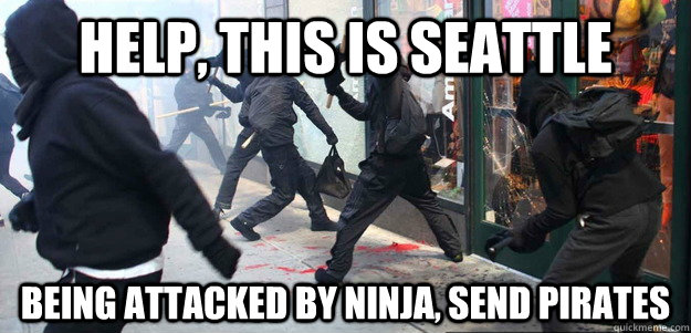 help this is seattle being attacked by ninja send pirates - Scumbag Occupy