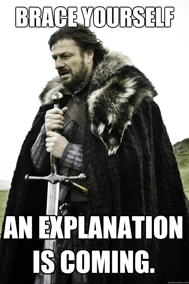 brace yourself an explanation is coming - Winter is coming