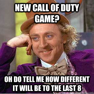 new call of duty game oh do tell me how different it will b - Condescending Wonka