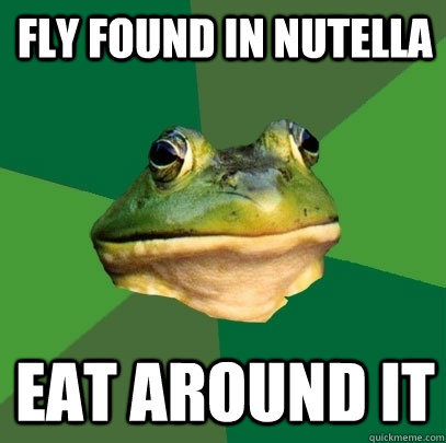 fly found in nutella eat around it - Foul Bachelor Frog