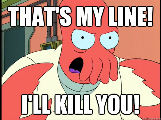 thats my line ill kill you - Lunatic Zoidberg