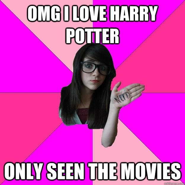 omg i love harry potter only seen the movies - Idiot Nerd Girl