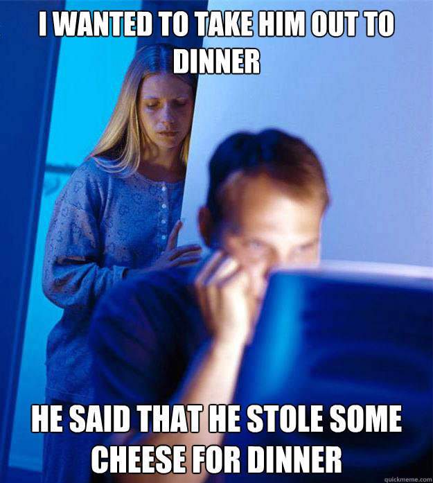 i wanted to take him out to dinner he said that he stole som - Redditors Wife