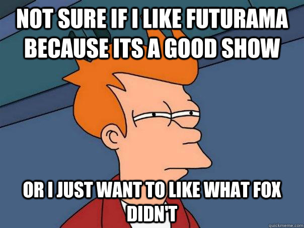not sure if i like futurama because its a good show or i jus - Futurama Fry