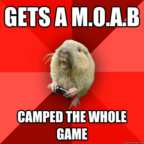 gets a moab camped the whole game - Gaming Gopher