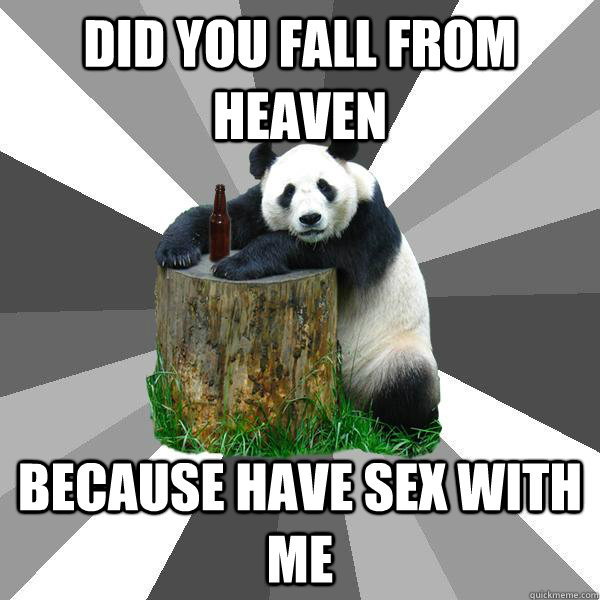 did you fall from heaven because have sex with me - Pickup-Line Panda