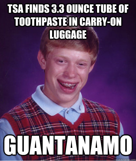 tsa finds 33 ounce tube of toothpaste in carryon luggage g - Bad Luck Brian