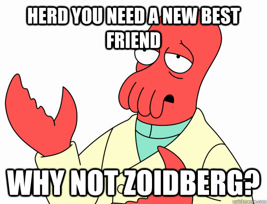 herd you need a new best friend why not zoidberg - Why not zoidberg-baby