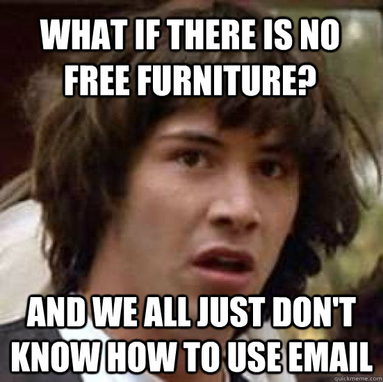what if there is no free furniture and we all just dont kn - conspiracy keanu